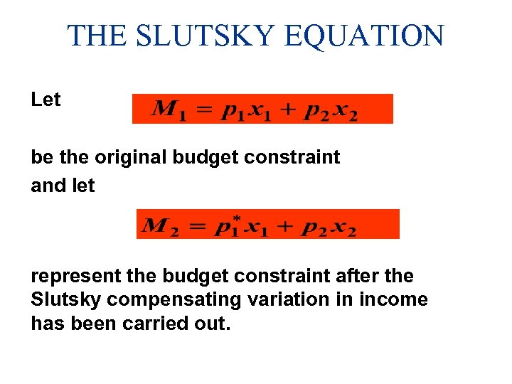 THE SLUTSKY EQUATION Let be the original budget constraint and let represent the budget