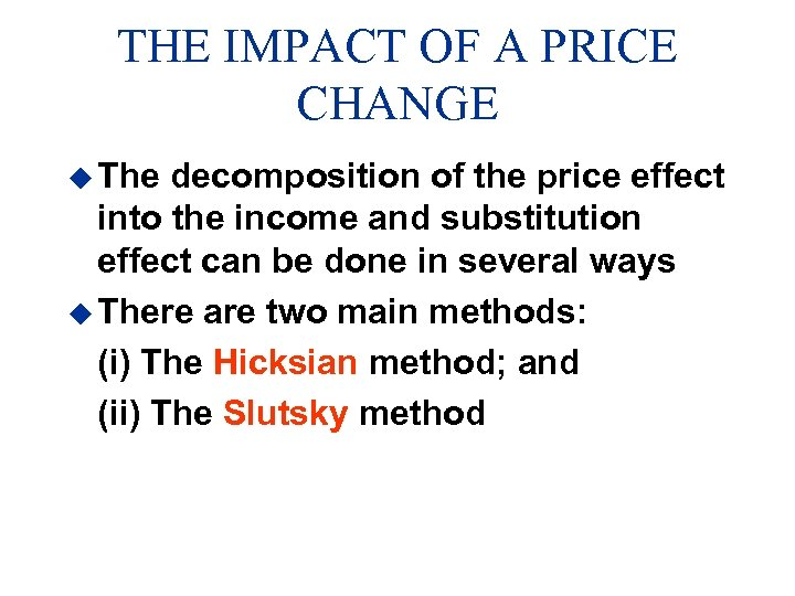 THE IMPACT OF A PRICE CHANGE u The decomposition of the price effect into