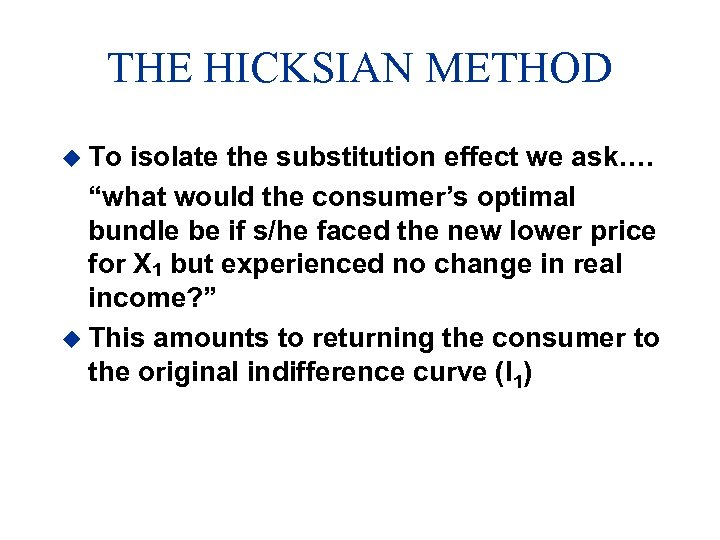 """THE HICKSIAN METHOD u To isolate the substitution effect we ask…. """"what would the"""