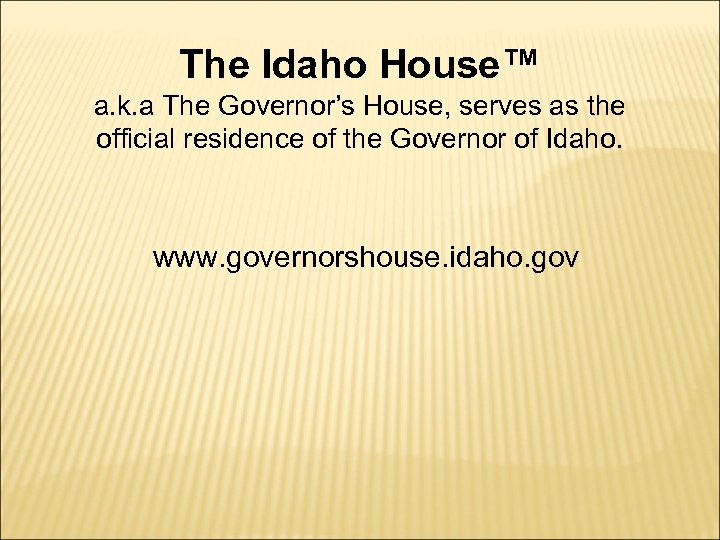 The Idaho House™ a. k. a The Governor's House, serves as the official residence