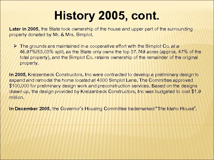 History 2005, cont. Later in 2005, the State took ownership of the house and
