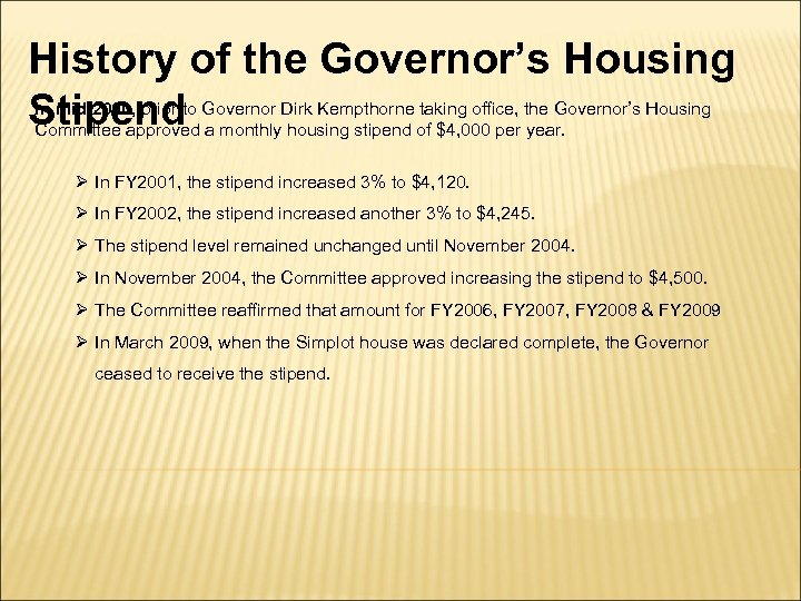 History of the Governor's Housing In mid 2000, prior taking office, Stipendto Governor Dirk