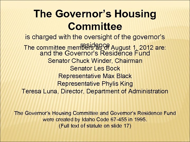 The Governor's Housing Committee is charged with the oversight of the governor's residence The