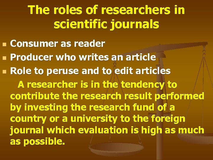The roles of researchers in scientific journals Consumer as reader n Producer who writes