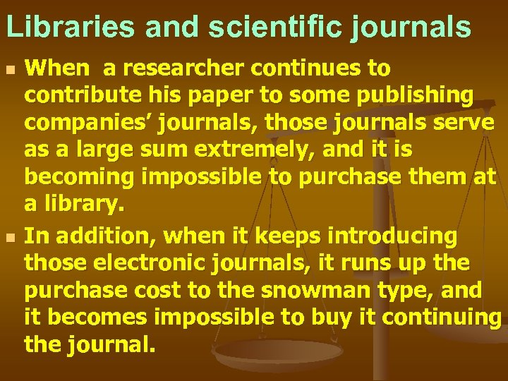 Libraries and scientific journals n n When a researcher continues to contribute his paper