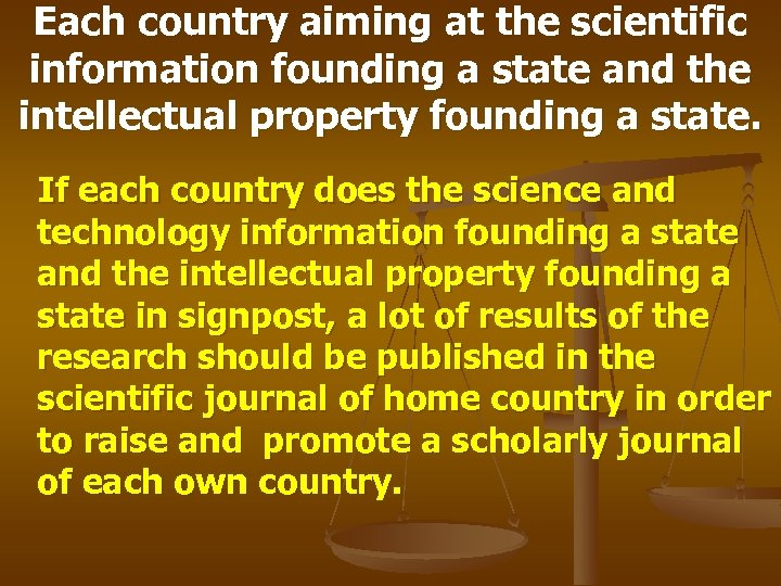 Each country aiming at the scientific information founding a state and the intellectual property