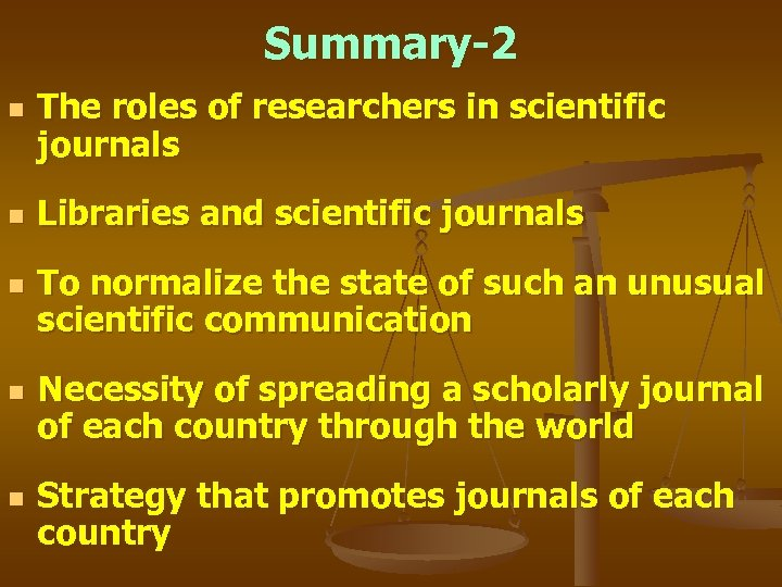 Summary-2 n n n The roles of researchers in scientific journals Libraries and scientific