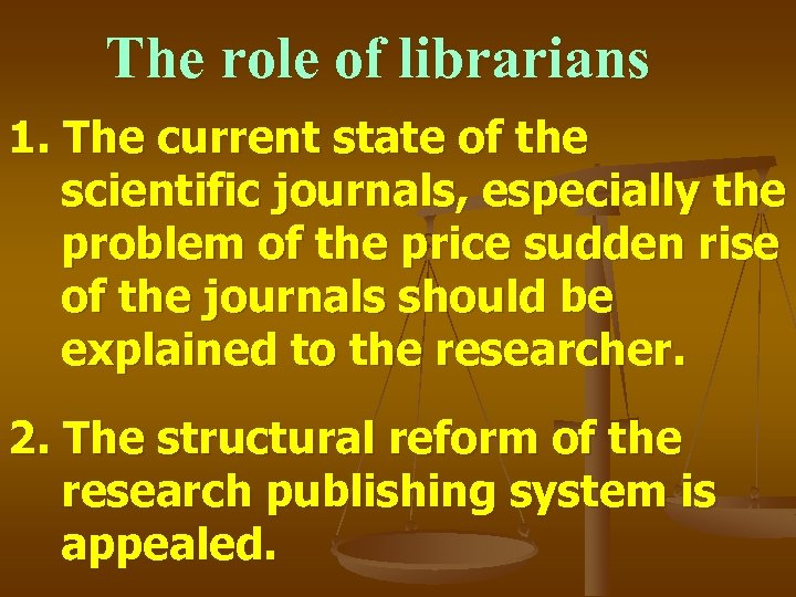 The role of librarians 1. The current state of the scientific journals, especially the