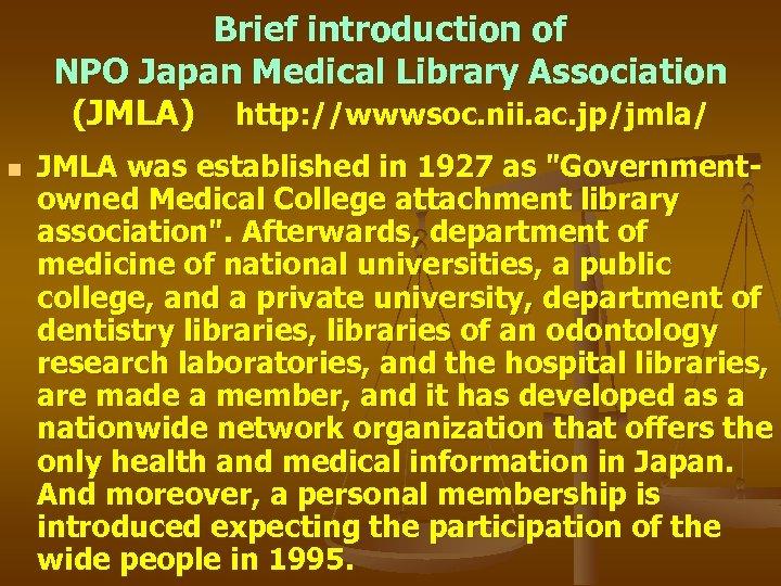 Brief introduction of NPO Japan Medical Library Association (JMLA) http: //wwwsoc. nii. ac. jp/jmla/