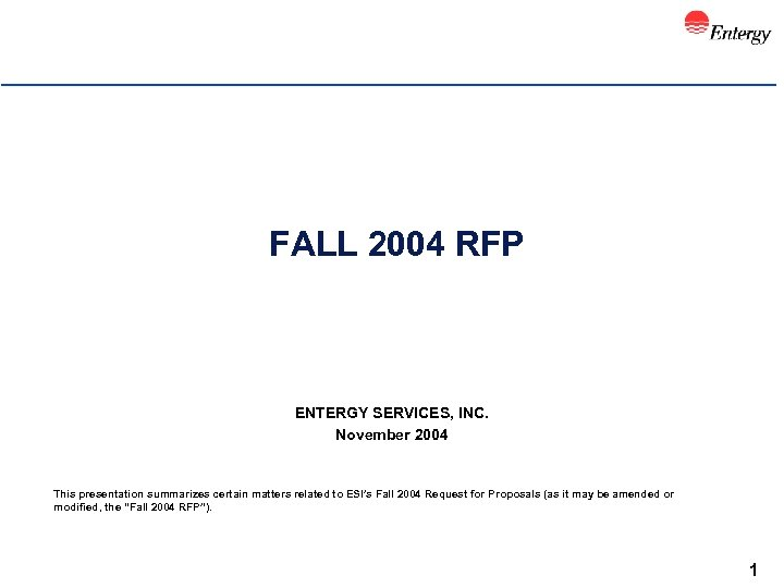 FALL 2004 RFP ENTERGY SERVICES, INC. November 2004 This presentation summarizes certain matters related