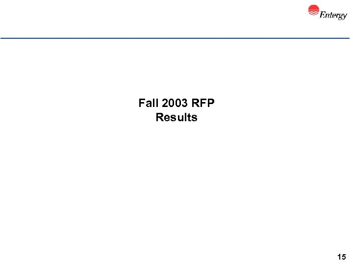 Fall 2003 RFP Results 15