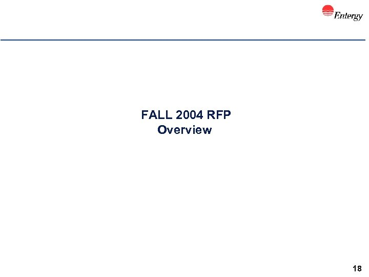 FALL 2004 RFP Overview 18
