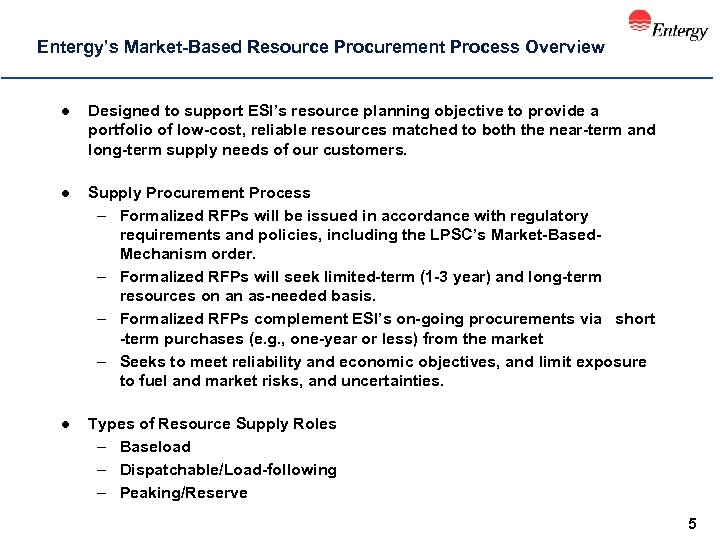 Entergy's Market-Based Resource Procurement Process Overview l Designed to support ESI's resource planning objective