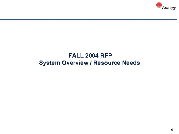 FALL 2004 RFP System Overview / Resource Needs 9