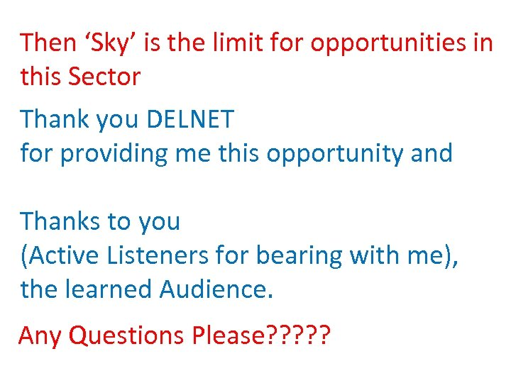 Then 'Sky' is the limit for opportunities in this Sector Thank you DELNET for