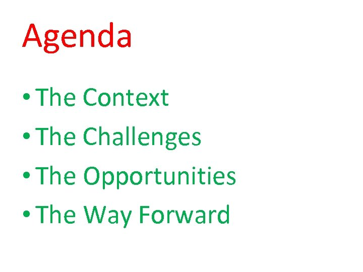 Agenda • The Context • The Challenges • The Opportunities • The Way Forward