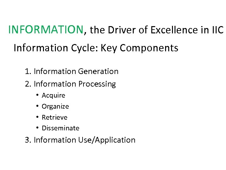 INFORMATION, the Driver of Excellence in IIC Information Cycle: Key Components 1. Information Generation