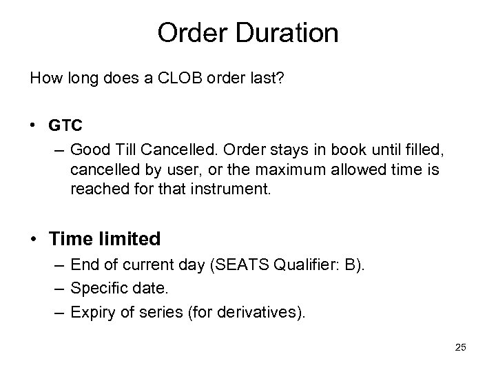 Order Duration How long does a CLOB order last? • GTC – Good Till