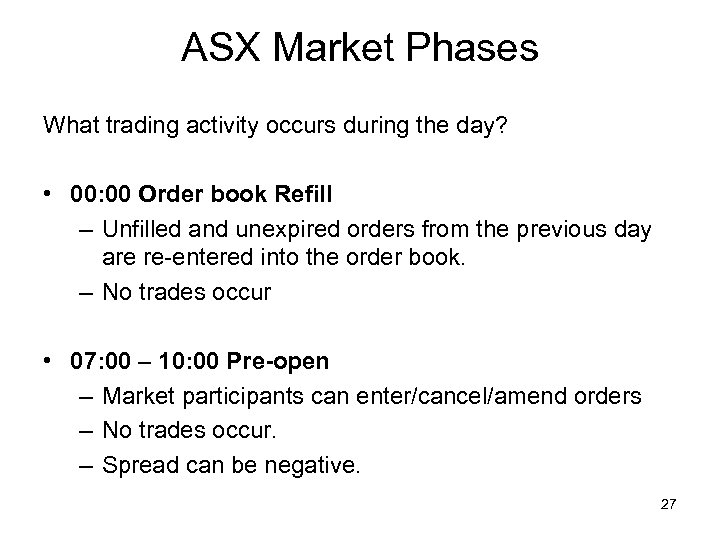 ASX Market Phases What trading activity occurs during the day? • 00: 00 Order