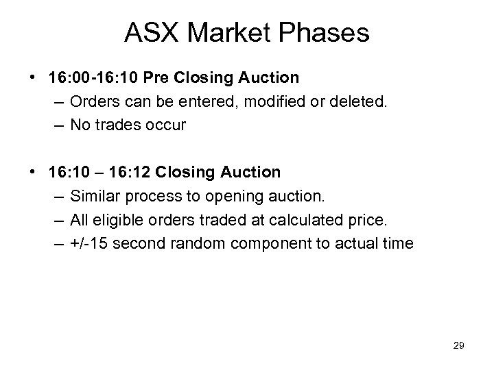 ASX Market Phases • 16: 00 -16: 10 Pre Closing Auction – Orders can