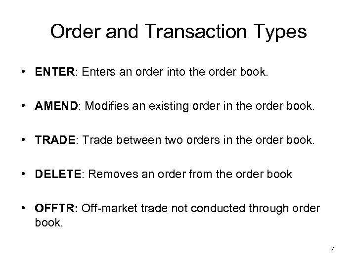 Order and Transaction Types • ENTER: Enters an order into the order book. •