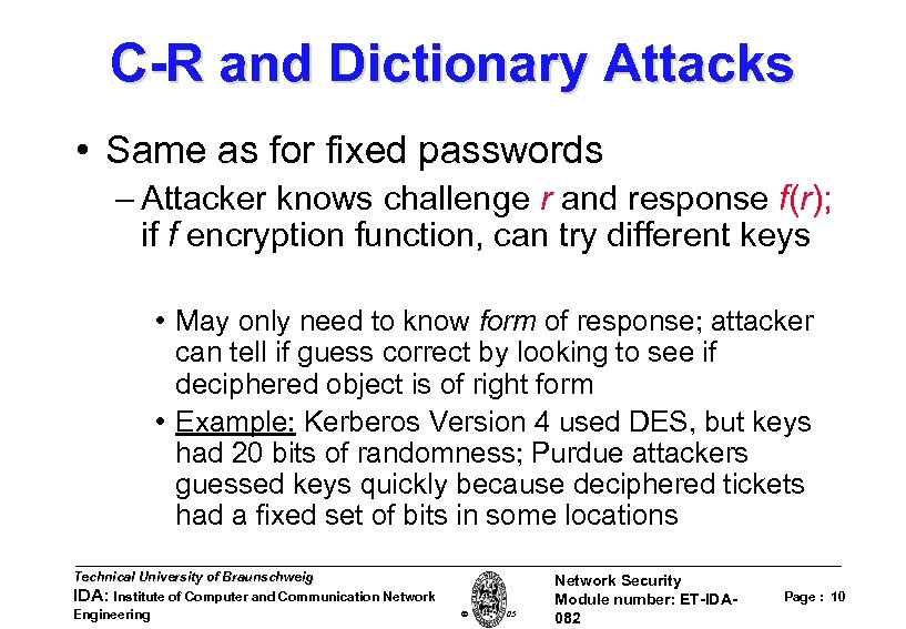 C-R and Dictionary Attacks • Same as for fixed passwords – Attacker knows challenge