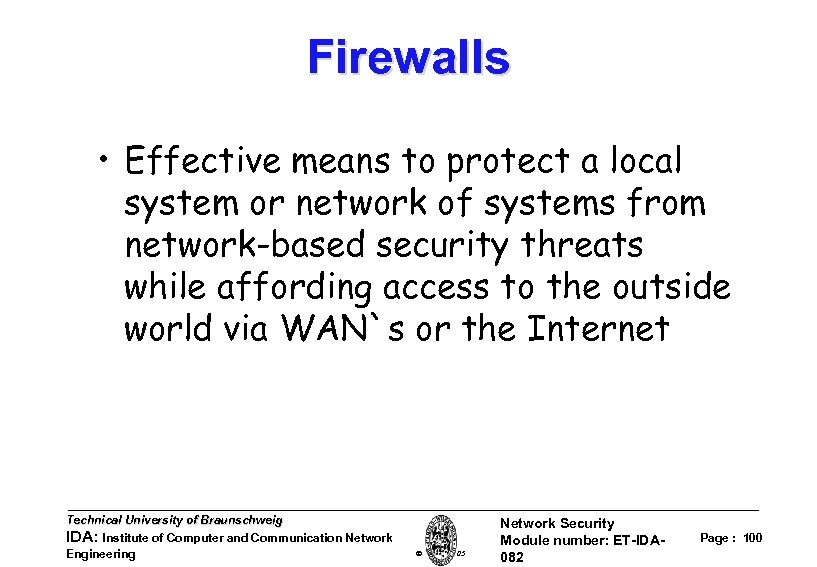 Firewalls • Effective means to protect a local system or network of systems from