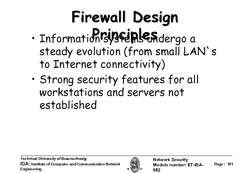 Firewall Design Principles • Information systems undergo a steady evolution (from small LAN`s to