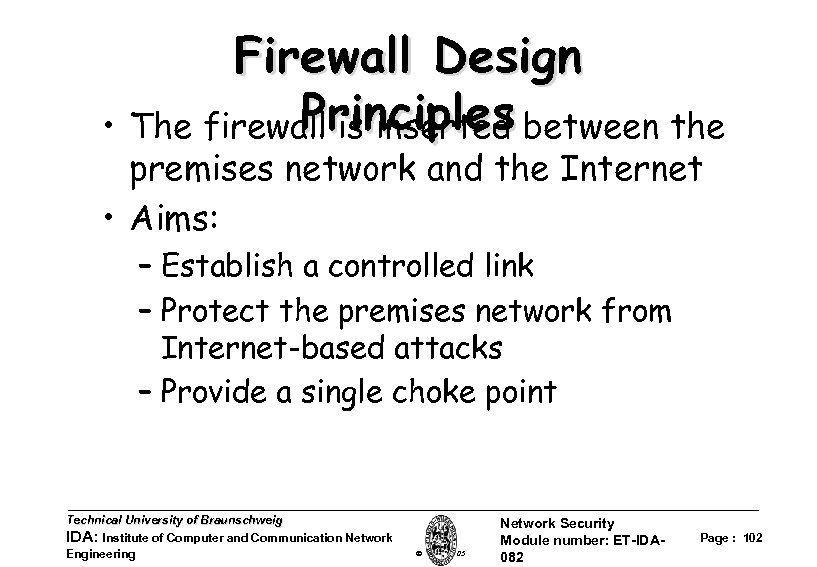 Firewall Design Principles • The firewall is inserted between the premises network and the