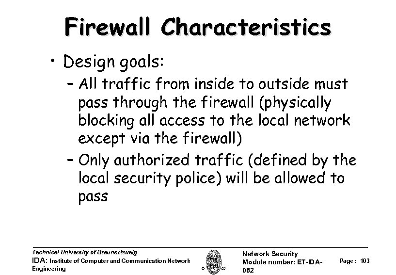 Firewall Characteristics • Design goals: – All traffic from inside to outside must pass