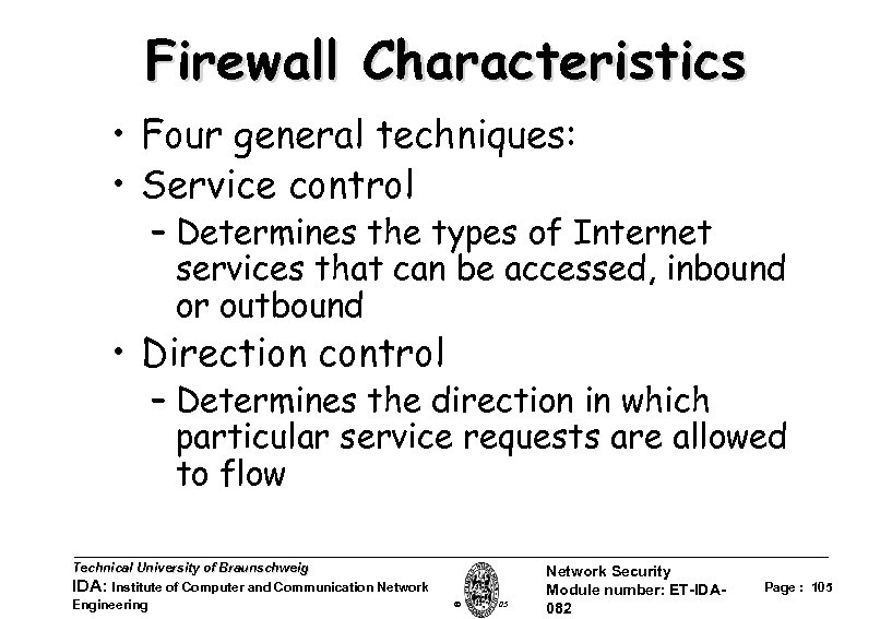 Firewall Characteristics • Four general techniques: • Service control – Determines the types of