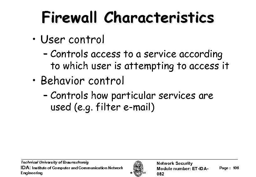 Firewall Characteristics • User control – Controls access to a service according to which