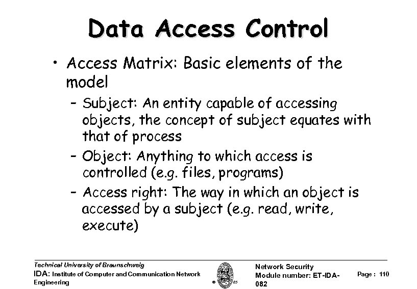 Data Access Control • Access Matrix: Basic elements of the model – Subject: An