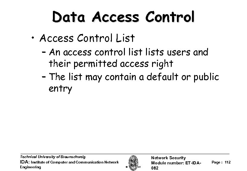 Data Access Control • Access Control List – An access control lists users and
