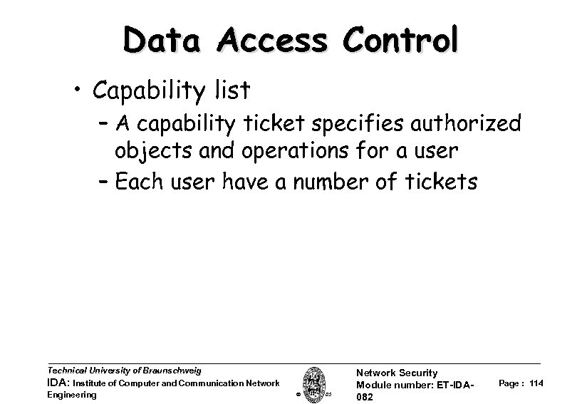 Data Access Control • Capability list – A capability ticket specifies authorized objects and