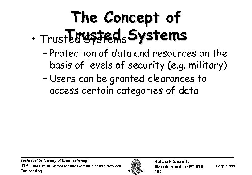 The Concept of Trusted • Trusted Systems – Protection of data and resources on