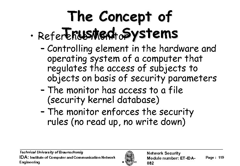 The Concept of Trusted Systems • Reference Monitor – Controlling element in the hardware