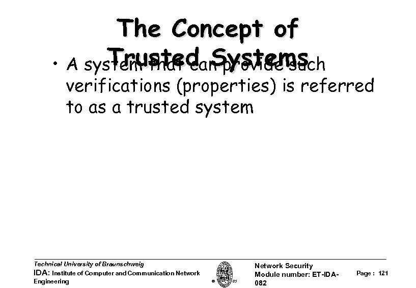 The Concept of Trusted Systems • A system that can provide such verifications (properties)