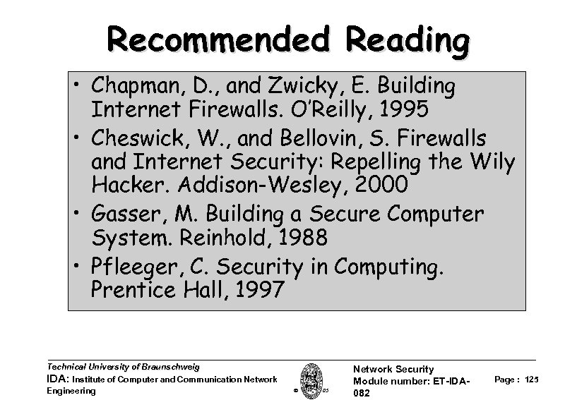 Recommended Reading • Chapman, D. , and Zwicky, E. Building Internet Firewalls. O'Reilly, 1995