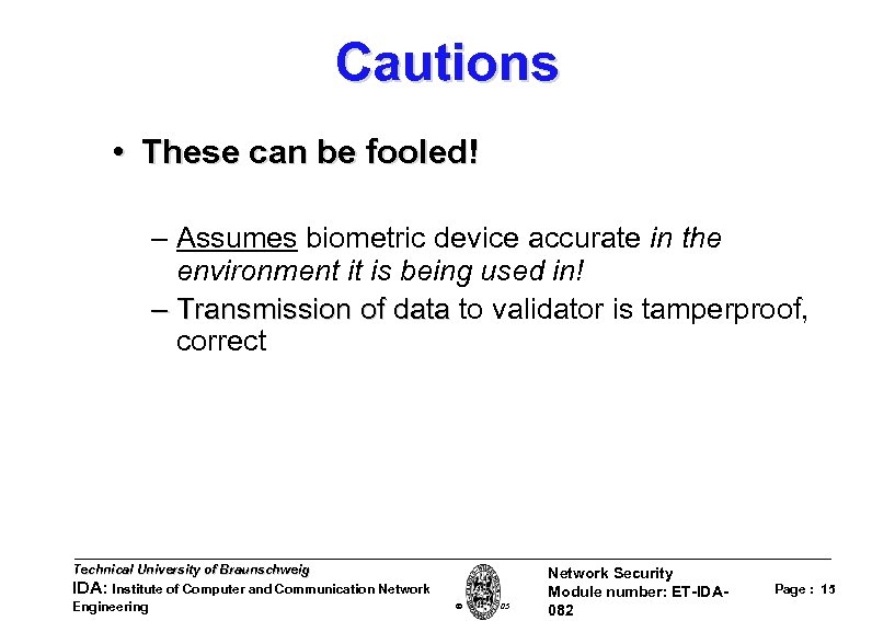 Cautions • These can be fooled! – Assumes biometric device accurate in the environment