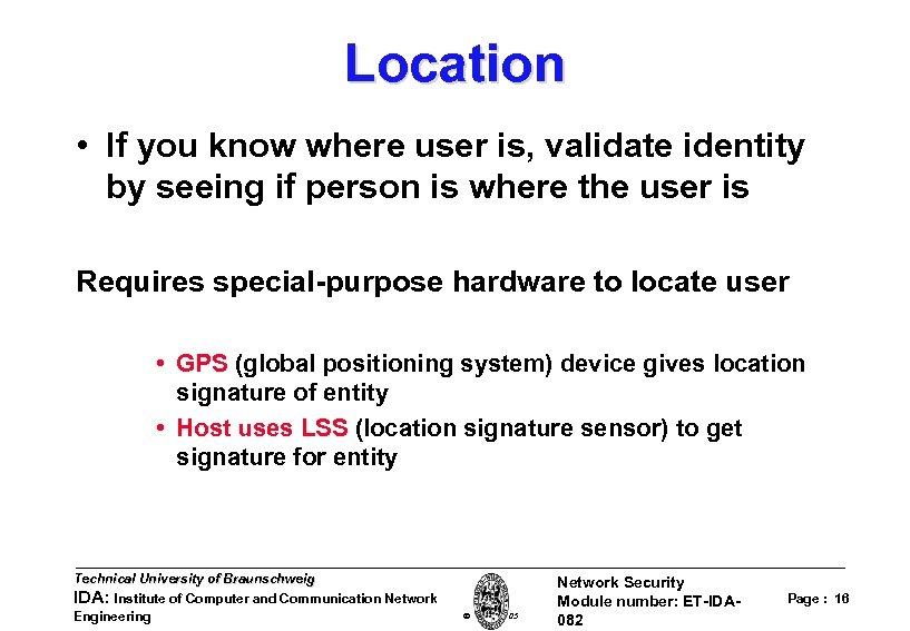 Location • If you know where user is, validate identity by seeing if person