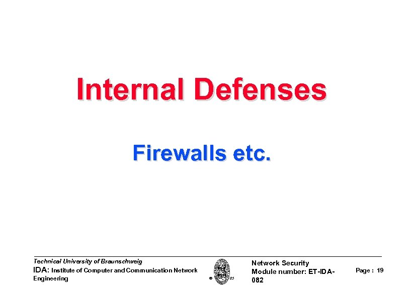 Internal Defenses Firewalls etc. Technical University of Braunschweig IDA: Institute of Computer and Communication