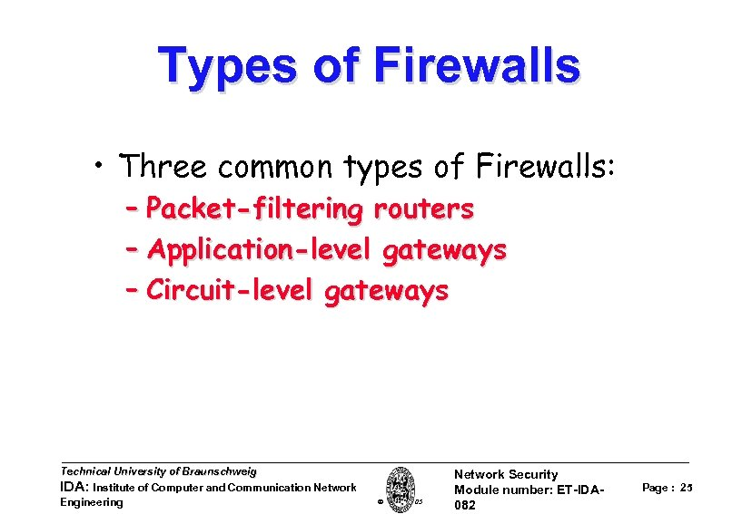 Types of Firewalls • Three common types of Firewalls: – Packet-filtering routers – Application-level