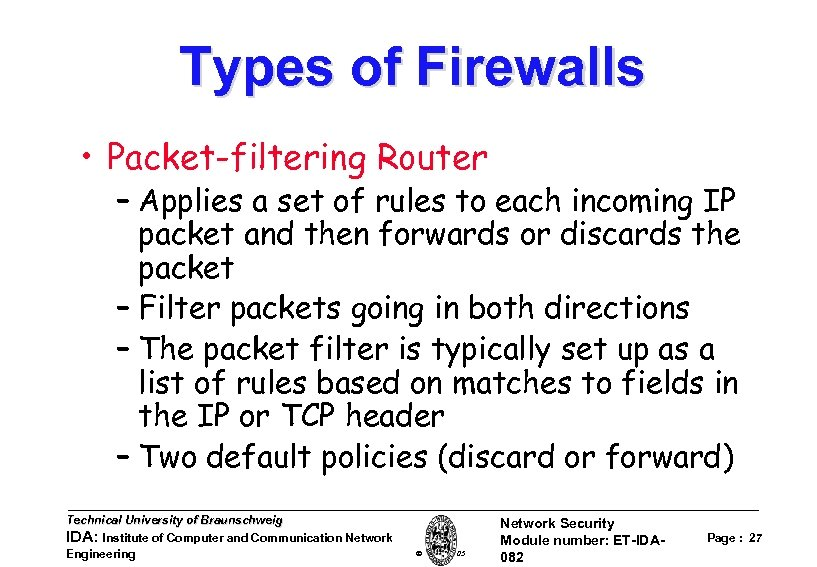 Types of Firewalls • Packet-filtering Router – Applies a set of rules to each