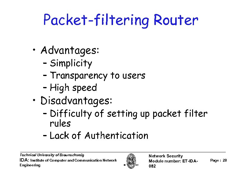 Packet-filtering Router • Advantages: – Simplicity – Transparency to users – High speed •