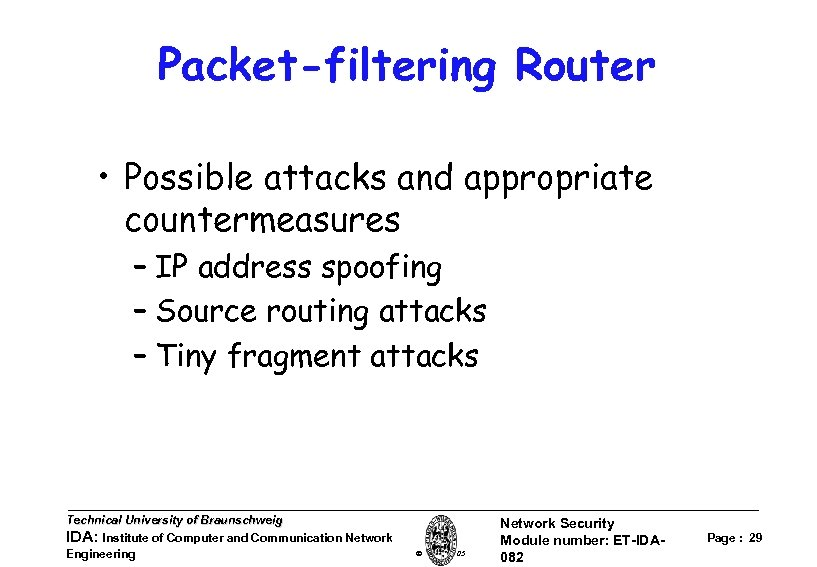 Packet-filtering Router • Possible attacks and appropriate countermeasures – IP address spoofing – Source