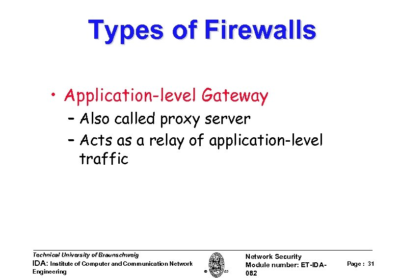 Types of Firewalls • Application-level Gateway – Also called proxy server – Acts as