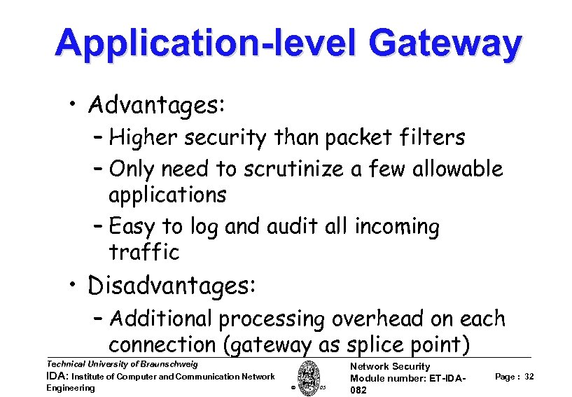 Application-level Gateway • Advantages: – Higher security than packet filters – Only need to