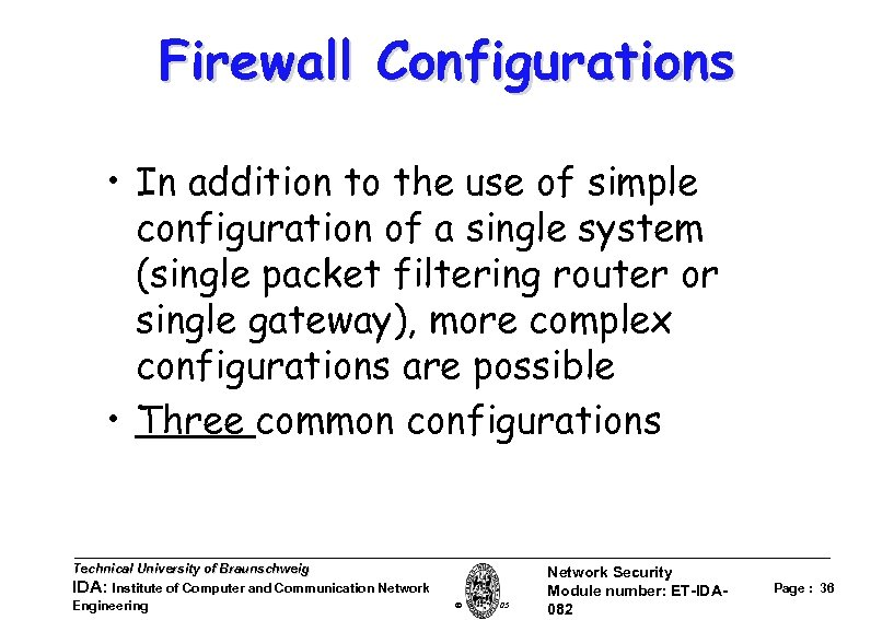 Firewall Configurations • In addition to the use of simple configuration of a single