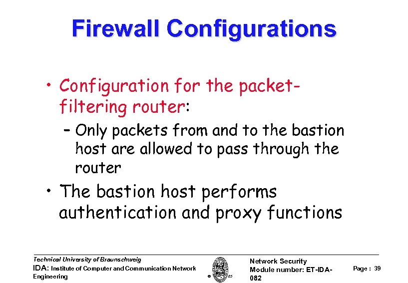 Firewall Configurations • Configuration for the packetfiltering router: – Only packets from and to